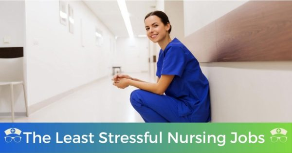 The Least Stressful Nursing Jobs You Can Get