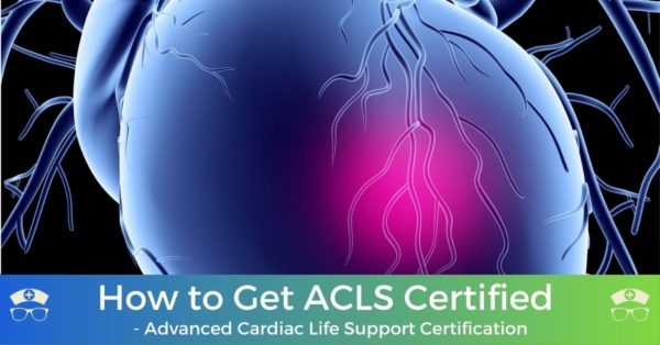 How to Get ACLS Certified - Advanced Cardiac Life Support Certification