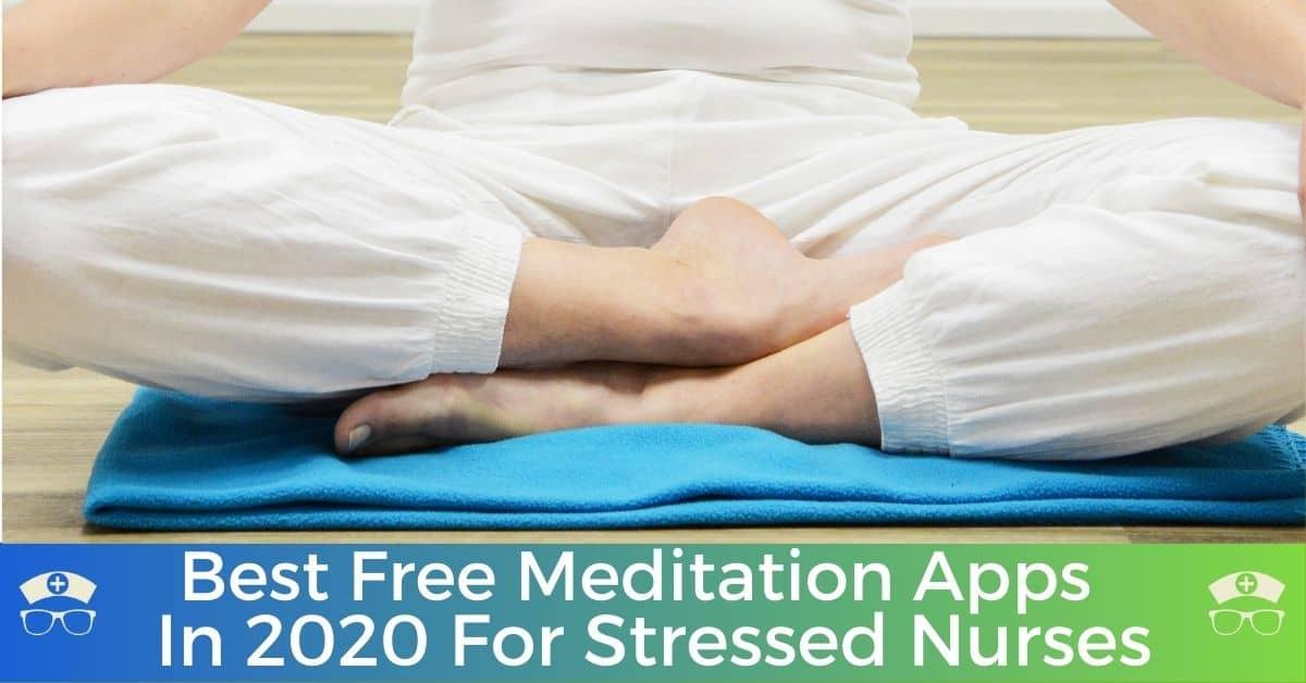 Best Free Meditation Apps In 2020 For Stressed Nurses