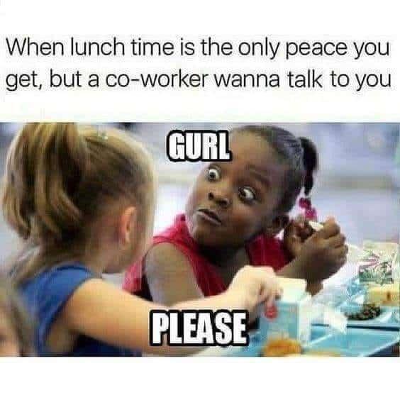Lunch time quiet break funny meme